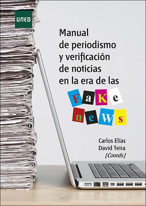 Manual de periodismo y verificación de noticias en la era de las fake news.